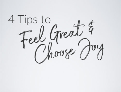 4 Tips to Feel Great and Choose Joy 💟