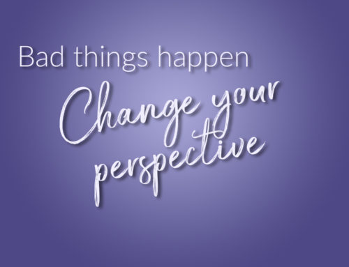 Bad things happen – how to change your perspective ?