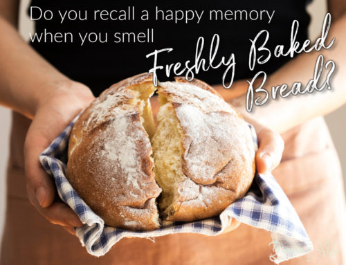 Does a happy memory come to mind when you smell fresh baked bread?
