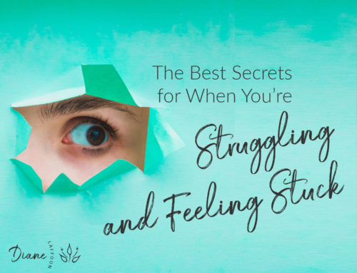 The Best Secrets For When You're Struggling And Feeling Stuck