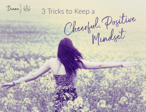 3 Tricks To Keep a Cheerful, Positive Mindset