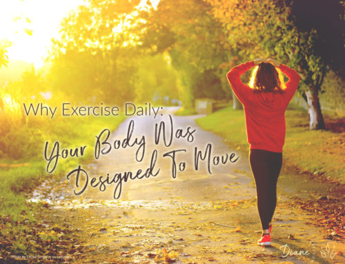 Why Exercise Daily: Your Body Was Designed To Move