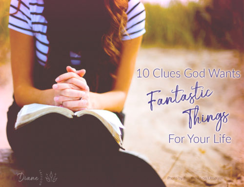 10 Clues God Wants Fantastic Things For Your Life