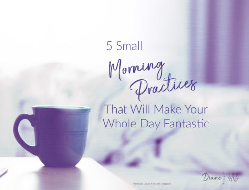 5 Small Morning Practices That Will Make Your Whole Day Fantastic