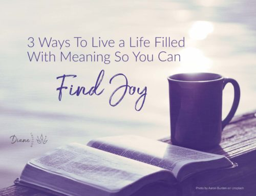 3 Ways To Live a Life Filled With Meaning So You Can Find Joy