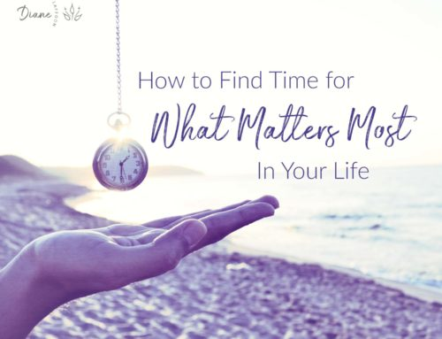 How to Find Time for What Matters Most In Your Life